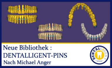 Neue Bibliothek :  DENTALLIGENT-PINS nach M. Anger